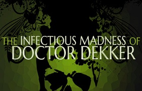 infectious madness of doctor dekker.news banner