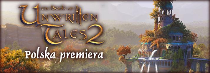 Przedsprzedaż polskiej wersji The Book of Unwriten Tales 2